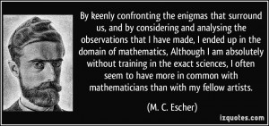 By keenly confronting the enigmas that surround us, and by considering ...
