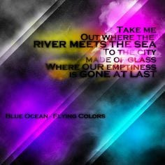 Take me out where the river meets the sea, to the city made of glass ...
