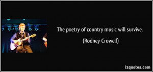 The poetry of country music will survive. - Rodney Crowell
