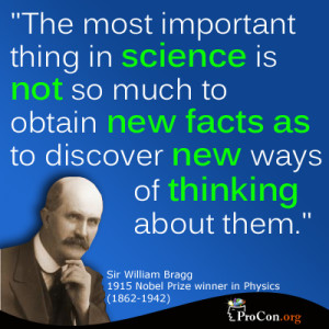 Sir William Bragg - The important thing in science is not so much to ...