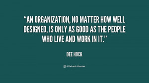 An organization, no matter how well designed, is only as good as the ...