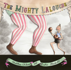 Olshan, Matthew andSophie Blackall The Mighty Lalouche ,