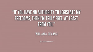 quote-William-A.-Dembski-if-you-have-no-authority-to-legislate-175711 ...