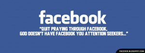 Quit praying through Facebook, God doesn't have Facebook you attention ...