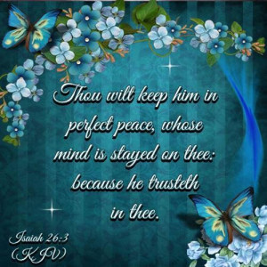 Thou will keep him in perfect peace whose mind is
