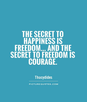 Happiness Quotes Courage Quotes Freedom Quotes Thucydides Quotes