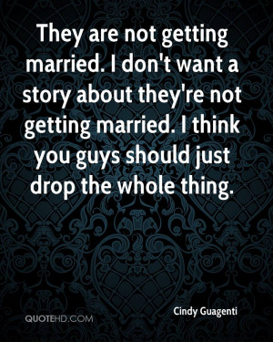 not getting married. I don't want a story about they're not getting ...