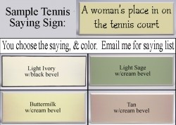 Tennis sayings! 'A woman's place can be a tennis court! :)'