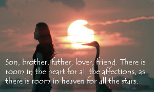 Son, Brother, Father, Lover, Friend. There Is Room In The Heart For ...