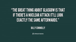 The great thing about Glasgow is that if there's a nuclear attack it ...