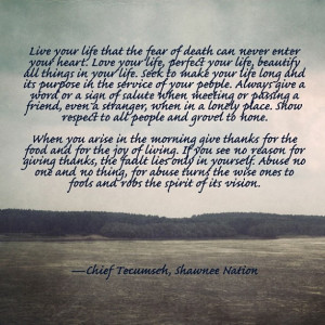 Wise words from my Shawnee ancestor, Chief Tecumseh Photo by ...