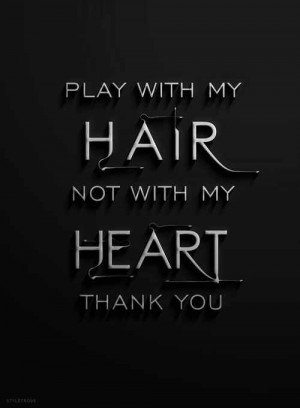 Play with my Hair...