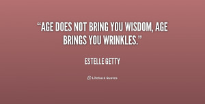 quote-Estelle-Getty-age-does-not-bring-you-wisdom-age-178948.png