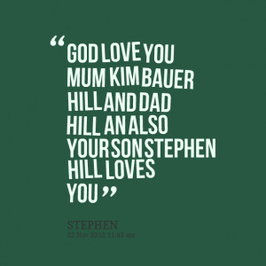 Picture: god love you mum kim bauer hill and dad hill an also your son ...