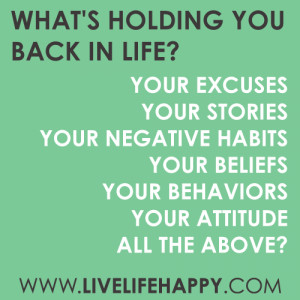 What's holding you back in life? You excuses? Your stories? Your ...