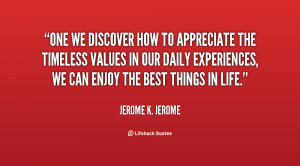 quote-Jerome-K.-Jerome-one-we-discover-how-to-appreciate-the-132027_2 ...