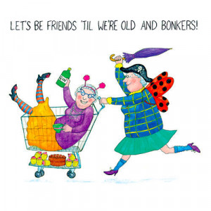 ... OLD LADIES Greeting Card: Lets be friends til we're old and bonkers