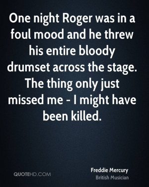 One night Roger was in a foul mood and he threw his entire bloody ...