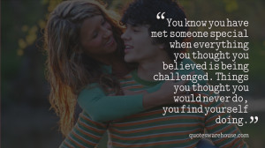 You know you have met someone special when everything you thought you ...