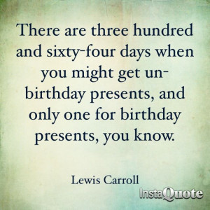 Birthday quote by Lewis Carroll. He is brilliant!!!!!