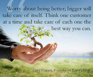 will take care of itself. Think one customer at a time and take care ...