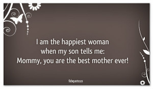 ... My Son Tells Me Mommy. You Art The Best Mother Ever - Mother Quote