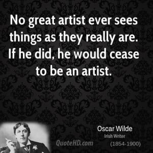 No great artist ever sees things as they really are. If he did, he ...