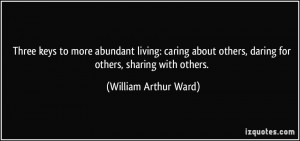 ... others, daring for others, sharing with others. - William Arthur Ward