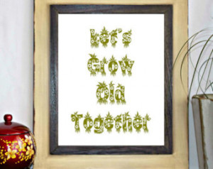 Let's Grow Old Together Printab le - Wall Decor Poster - Quote Print ...