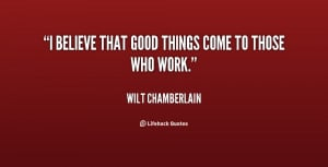 wilt chamberlain quotes i believe that good things come to those who ...