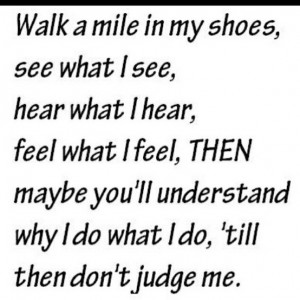don't judge until you know EVERYTHING