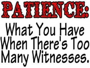 Yes, yes. Must practice patience. LOL