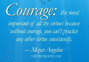 Courage quotes - Courage the most important of all the virtues because ...