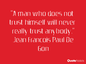 man who does not trust himself will never really trust anybody.. # ...