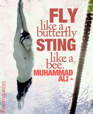 Fly like a butterfly Sting like a bee - Muhammad Ali