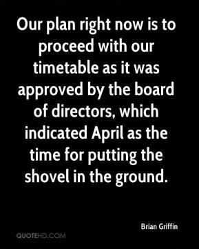 Brian Griffin - Our plan right now is to proceed with our timetable as ...