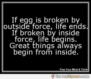 Is Broken By Outside Force, Life Ends. If Broken By Inside Force, Life ...
