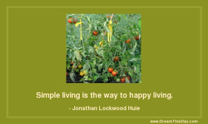 Simple living is the way to happy living.