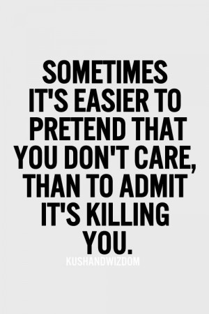 Life Quotes : Sometimes It's easier to pretend that you don't care ...