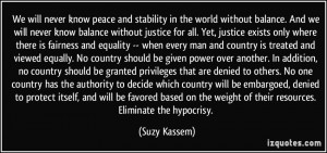 We will never know peace and stability in the world without balance ...