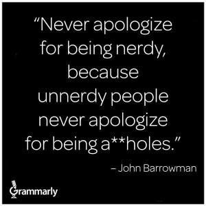 Never apologize...John Barrowman quote