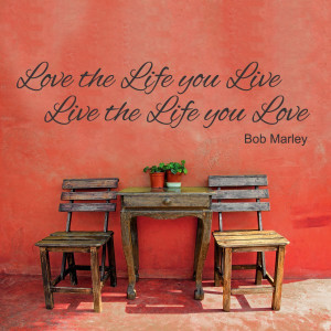 Love the Life you Live - Bob Marley
