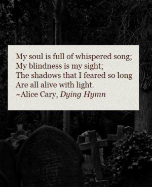 My Soul is full of whispered song; My Blindness is my sight; The ...