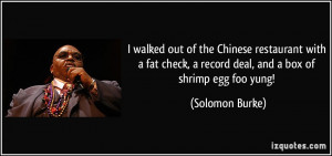 ... record deal, and a box of shrimp egg foo yung! - Solomon Burke