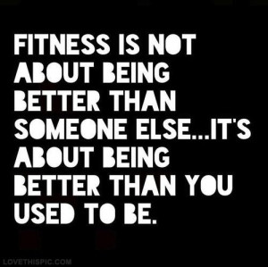 Fitness Motivation Quote – Fitness is not about being better than ...