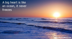 ... is like an ocean, it never freezes - Romantic Quotes - StatusMind.com