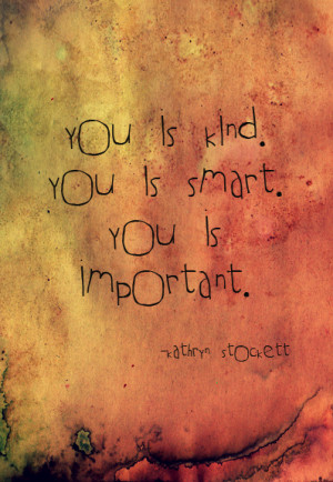 ... stockett #you is kind #the help #quotes #best movie i've seen in ages