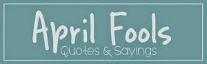 April 2014 ~ Teach Me Genealogy - April Fools Quotes