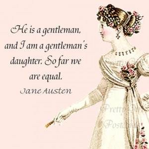 Jane Austen Quotes - Pride and Prejudice - He Is A Gentleman And I Am ...