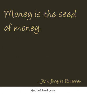 ... picture quotes - Money is the seed of money. - Inspirational quotes